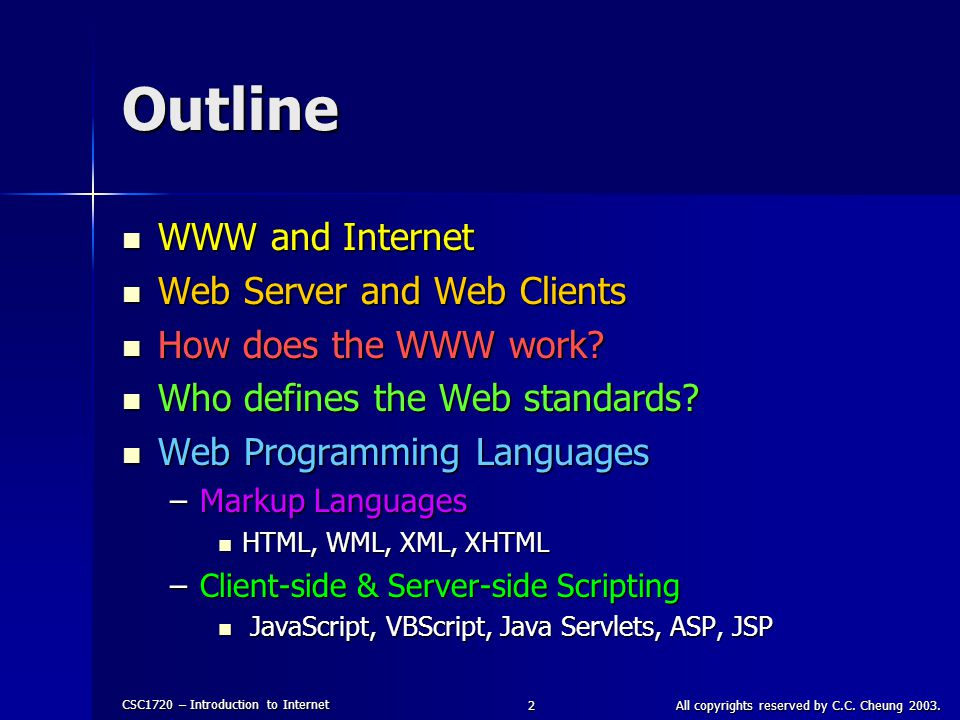 CSC1720 – Introduction to Internet All copyrights reserved by C.C. Cheung 2003.2 Outline WWW and Internet WWW and Internet Web Server and Web Clients