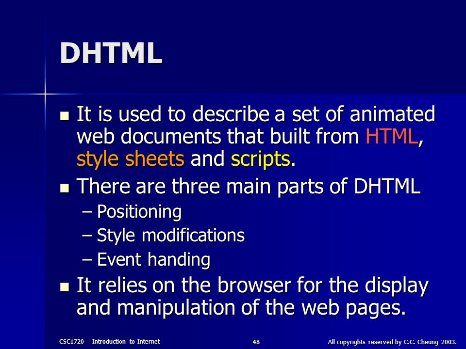 CSC1720 – Introduction to Internet All copyrights reserved by C.C. Cheung 2003.48 DHTML It is used to describe a set of animated web documents that bu