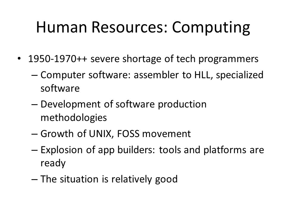 Human Resources: Communications PTT controlled for a long time Digital communications, 1970+ (20+ year lag) ISOC NTWs (1993++), brought persons to one place on the globe Technical shortage of skilled persons, especially in developing countries Critical links to cybercrime, forensic training