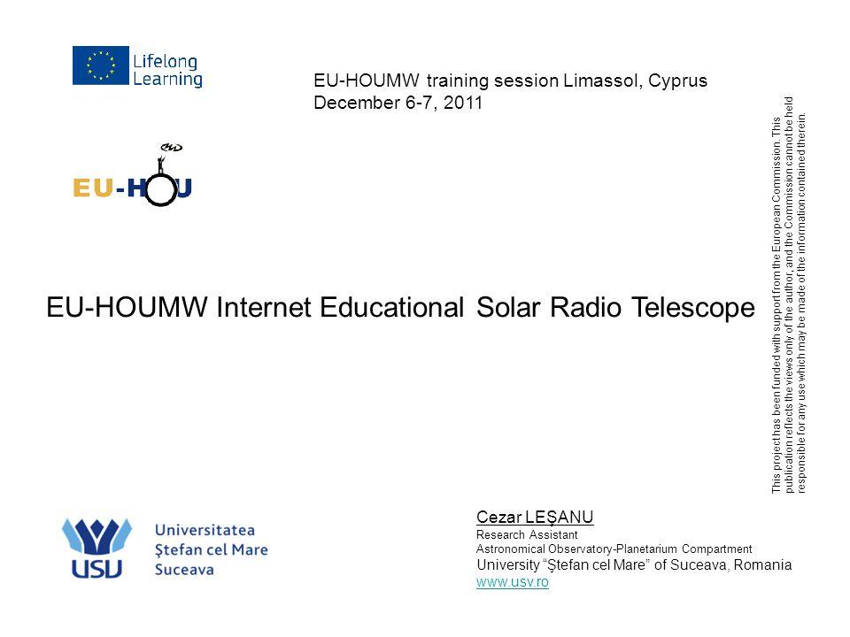 EU-HOUMW training session Limassol, Cyprus December 6-7, 2011 Cezar LEŞANU Research Assistant Astronomical Observatory-Planetarium Compartment Univers