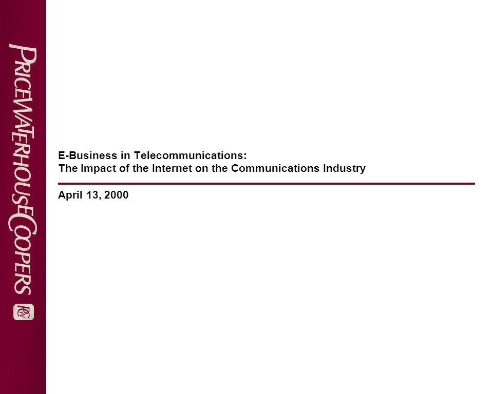 E-Business in Telecommunications: The Impact of the Internet on the Communications Industry April 13, 2000