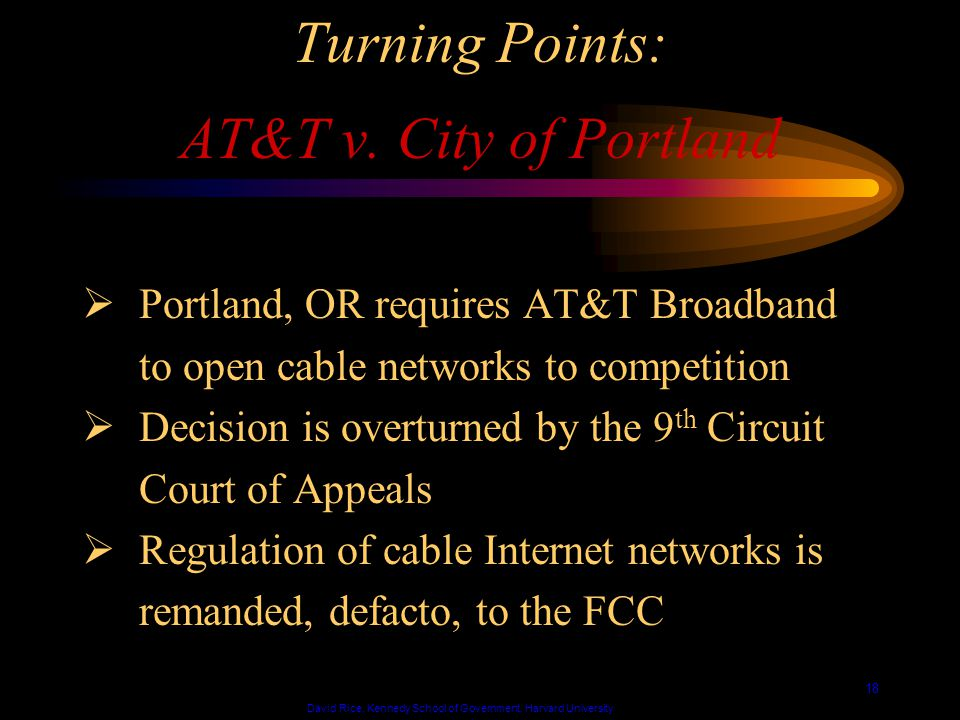 David Rice, Kennedy School of Government, Harvard University 18 Turning Points: AT&T v.