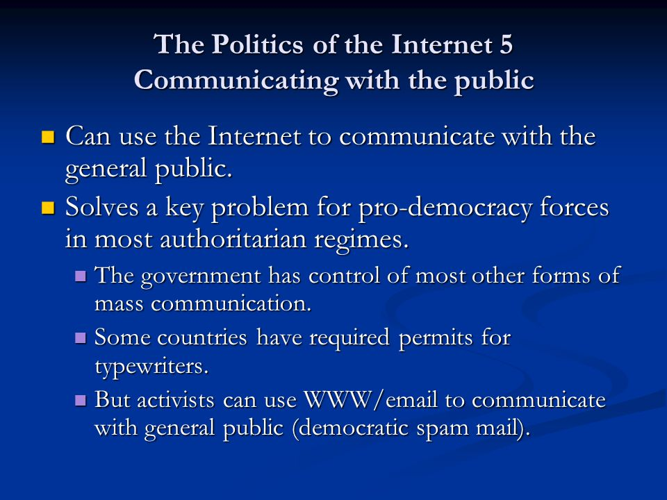 The Politics of the Internet 5 Communicating with the public Can use the Internet to communicate with the general public.