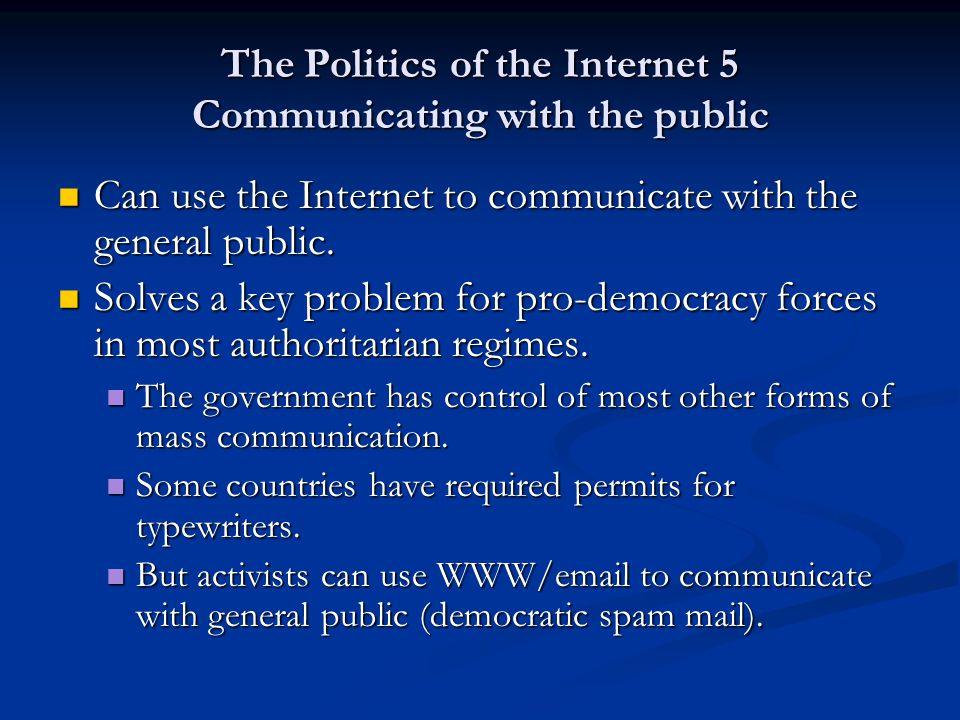 The Politics of the Internet 5 Communicating with the public Can use the Internet to communicate with the general public. Can use the Internet to comm