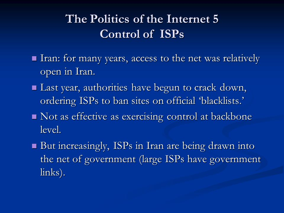 The Politics of the Internet 5 Control of ISPs Iran: for many years, access to the net was relatively open in Iran.