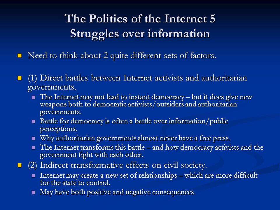 The Politics of the Internet 5 Soft authoritarianism Russian government has an Internet policy similar to that for the normal media.