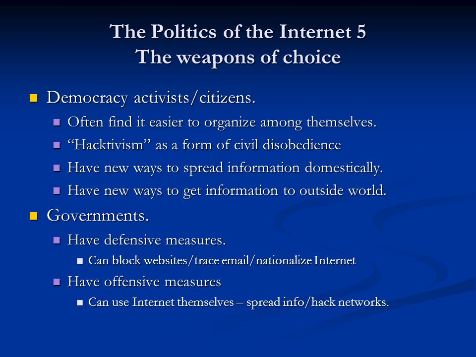 The Politics of the Internet 5 Countermeasures Are there any available countermeasures through which it might be possible to encourage democratic activists and make it more difficult for governments to constrain them.