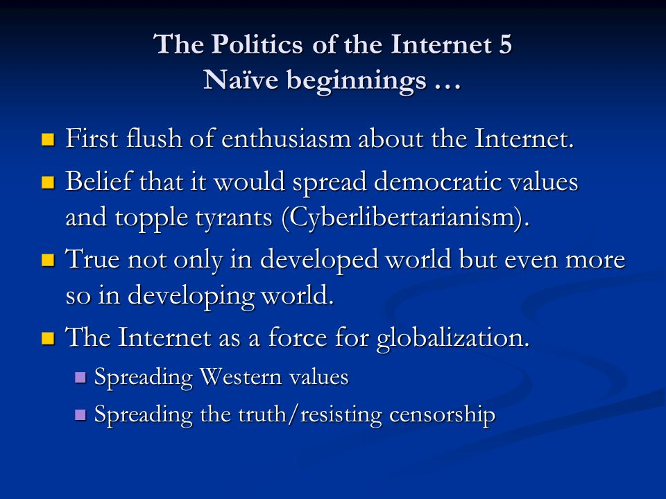 The Politics of the Internet 5 Naïve beginnings … First flush of enthusiasm about the Internet. First flush of enthusiasm about the Internet. Belief t