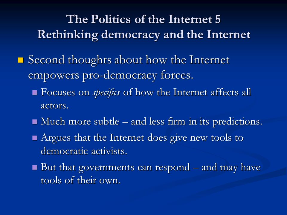 The Politics of the Internet 5 Counterpropaganda Possible for outside actors interested in promoting democracy to create counter- propaganda for use in countries like Russia etc.