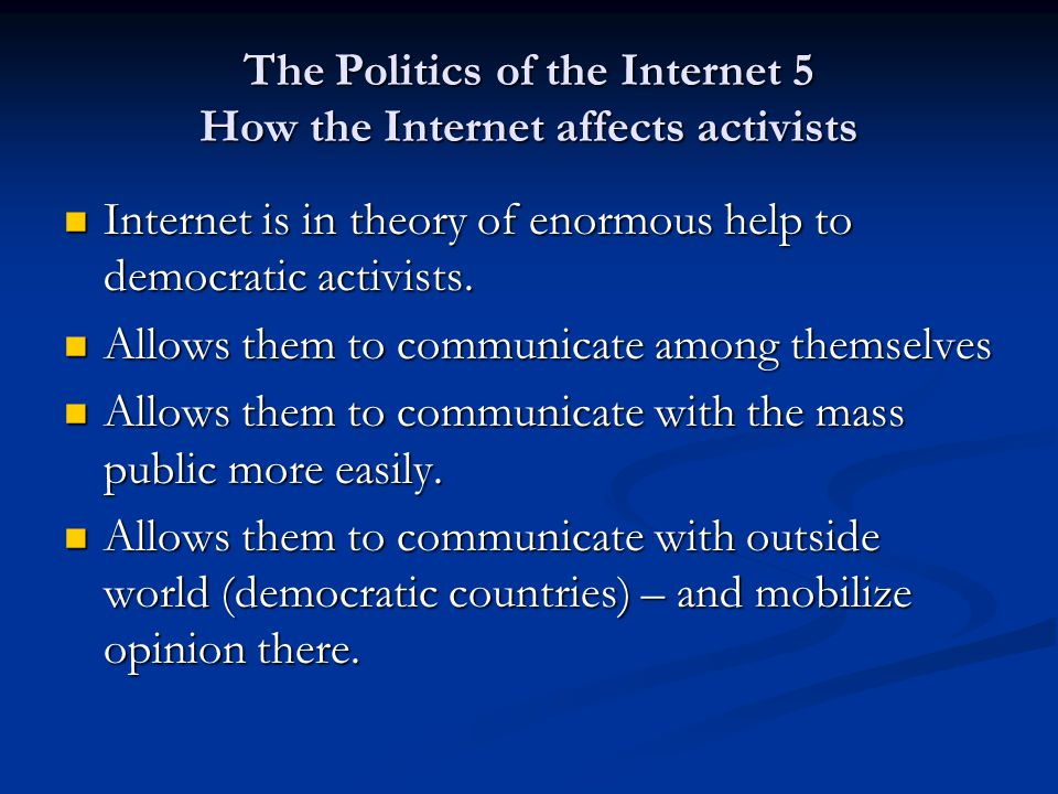 The Politics of the Internet 5 Communicating among themselves Can use email and web pages to communicate among each other.