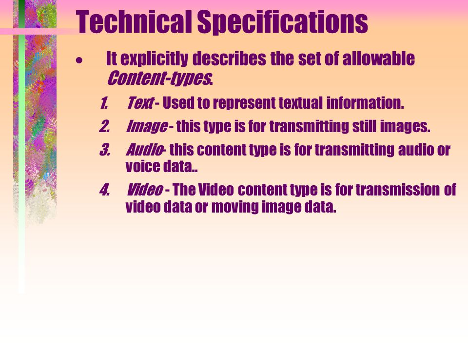 Technical Specifications It explicitly describes the set of allowable Content-types. 1.Text - Used to represent textual information. 2.Image - this ty