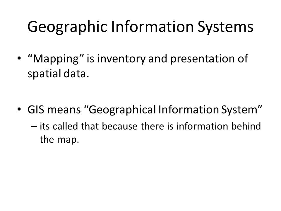 Geographic Information Systems Mapping is inventory and presentation of spatial data. GIS means Geographical Information System – its called that beca