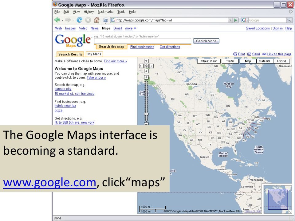 The Google Maps interface is becoming a standard. www.google.comwww.google.com, clickmaps