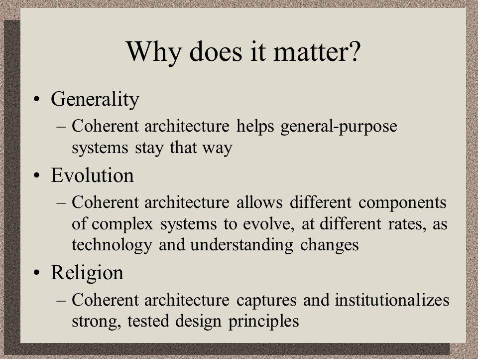 Why does it matter? Generality –Coherent architecture helps general-purpose systems stay that way Evolution –Coherent architecture allows different co