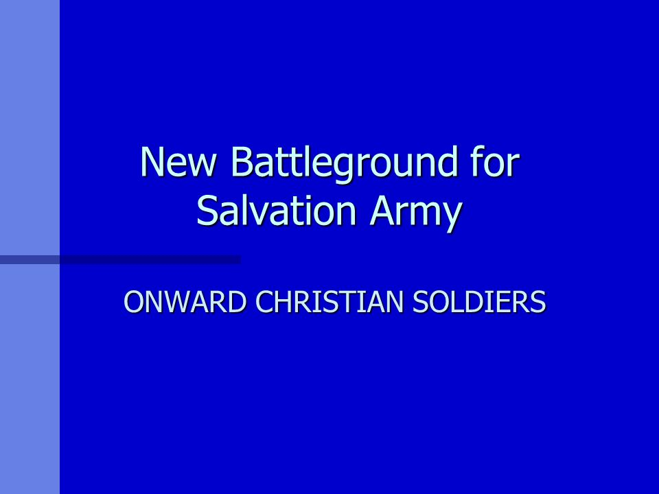 New Battleground for Salvation Army ONWARD CHRISTIAN SOLDIERS