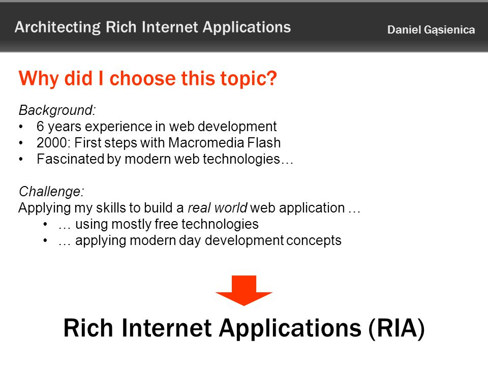 Architecting Rich Internet Applications Daniel Gąsienica Why did I choose this topic.