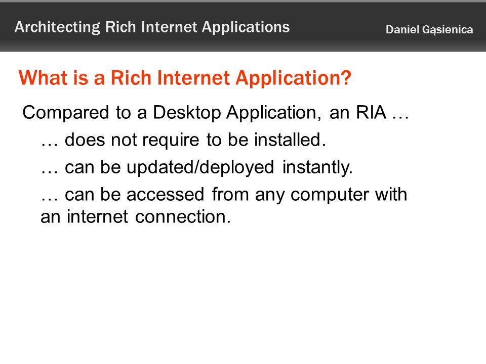 Architecting Rich Internet Applications Daniel Gąsienica What is a Rich Internet Application.