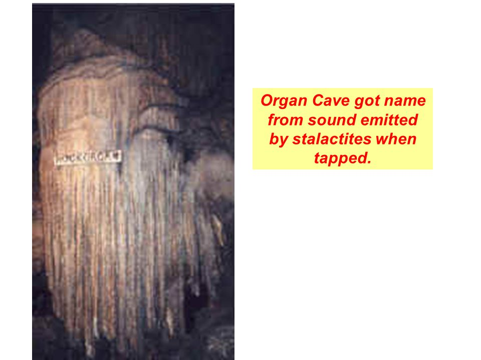 Organ Cave got name from sound emitted by stalactites when tapped.