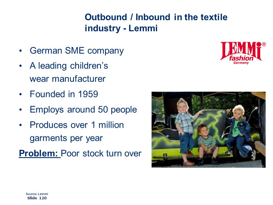 ©2008 GS1 Slide 120 Outbound / Inbound in the textile industry - Lemmi German SME company A leading childrens wear manufacturer Founded in 1959 Employs around 50 people Produces over 1 million garments per year Problem: Poor stock turn over Source: Lemmi