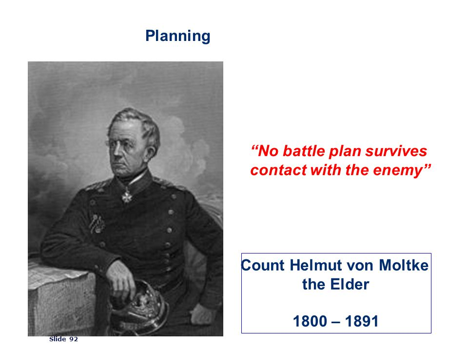 ©2008 GS1 Slide 92 Planning No battle plan survives contact with the enemy Count Helmut von Moltke the Elder 1800 – 1891