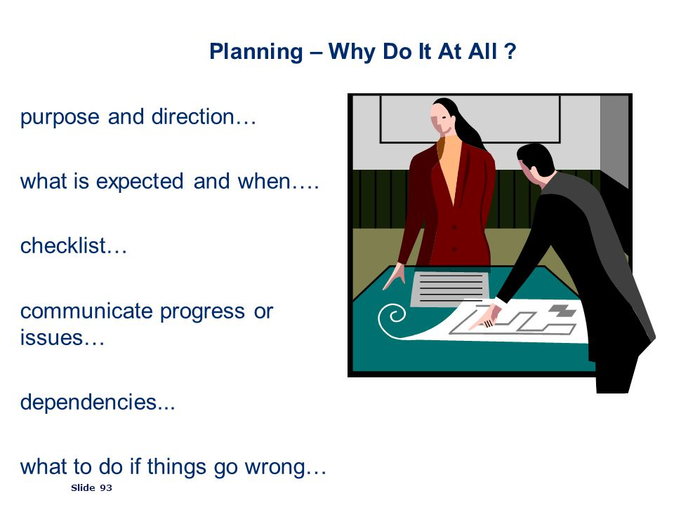 ©2008 GS1 Slide 93 Planning – Why Do It At All . purpose and direction… what is expected and when….