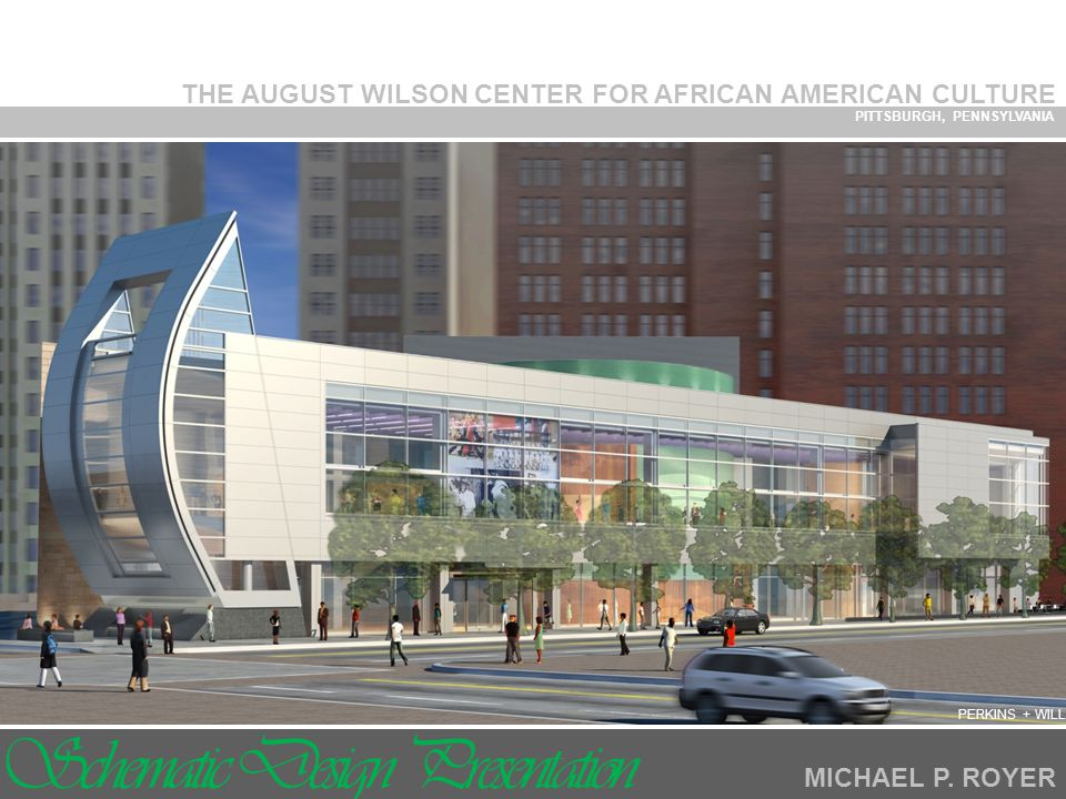 THE AUGUST WILSON CENTER FOR AFRICAN AMERICAN CULTURE PITTSBURGH, PENNSYLVANIA MICHAEL P.