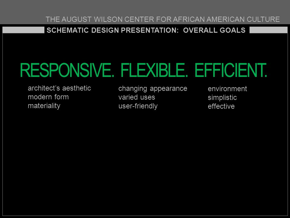 THE AUGUST WILSON CENTER FOR AFRICAN AMERICAN CULTURE SCHEMATIC DESIGN PRESENTATION: OVERALL GOALS RESPONSIVE.