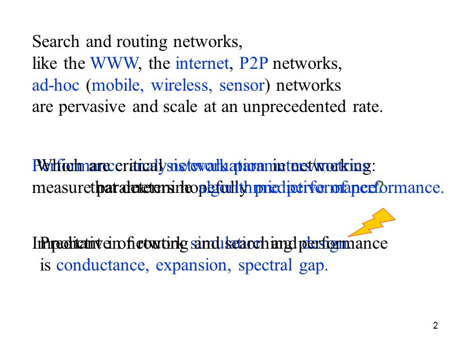 2 Search and routing networks, like the WWW, the internet, P2P networks, ad-hoc (mobile, wireless, sensor) networks are pervasive and scale at an unpr