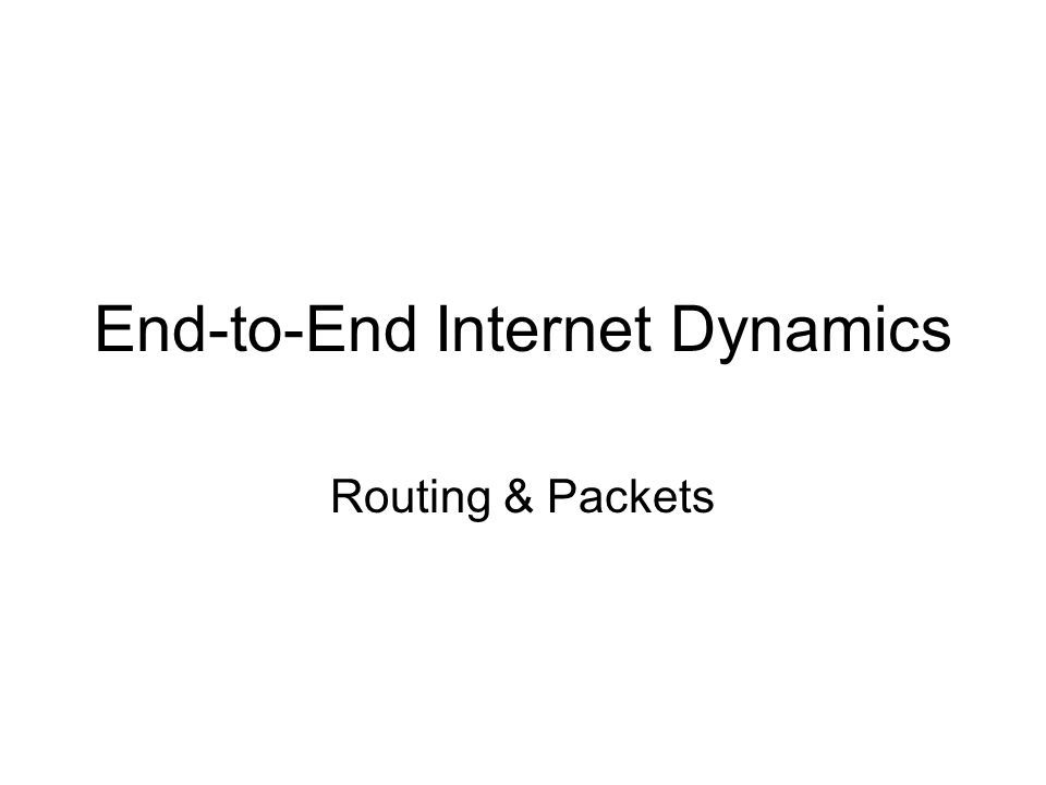 End-to-End Internet Dynamics Routing & Packets
