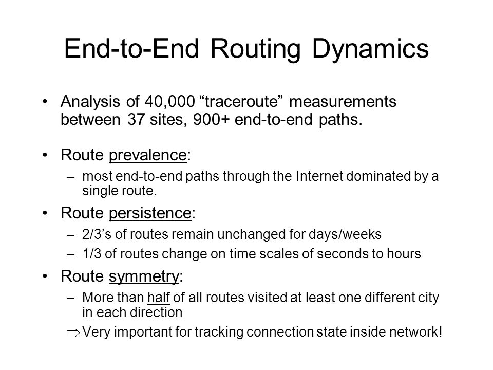 End-to-End Routing Dynamics Analysis of 40,000 traceroute measurements between 37 sites, 900+ end-to-end paths.