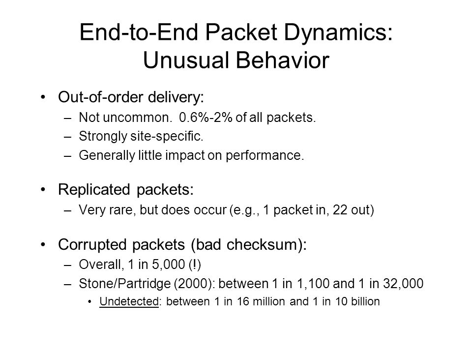End-to-End Packet Dynamics: Unusual Behavior Out-of-order delivery: –Not uncommon.