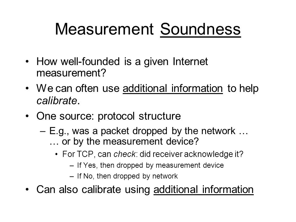 Measurement Soundness How well-founded is a given Internet measurement.