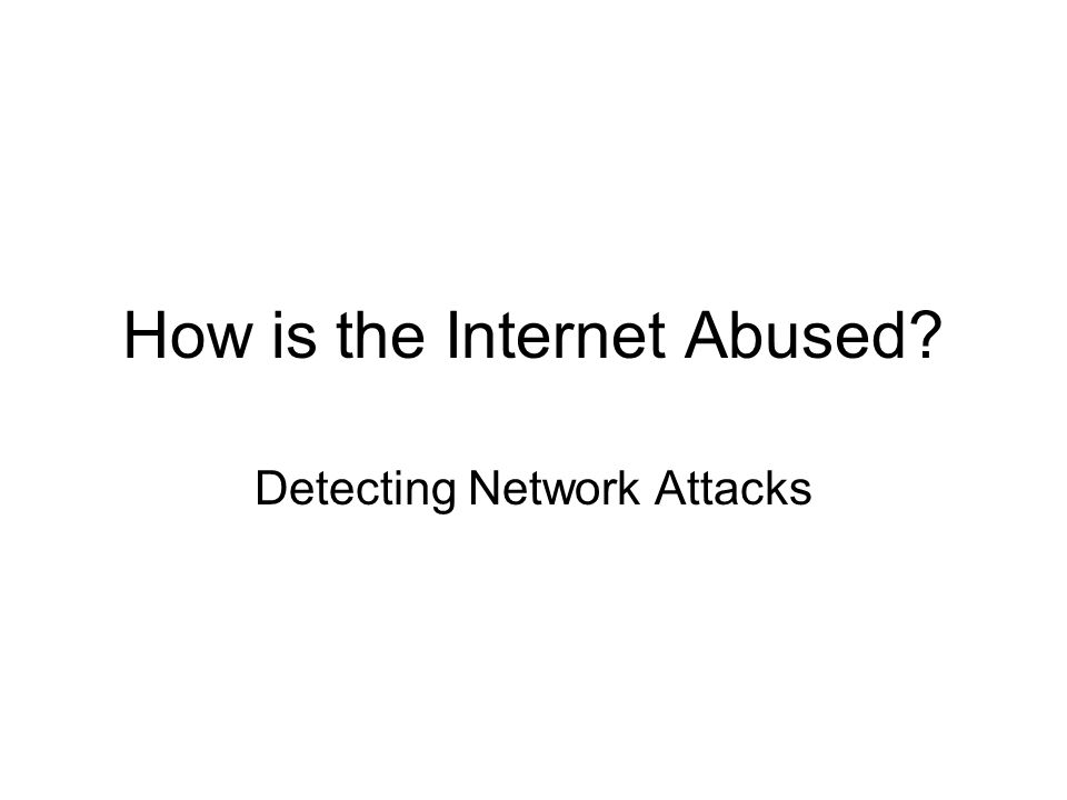 How is the Internet Abused? Detecting Network Attacks