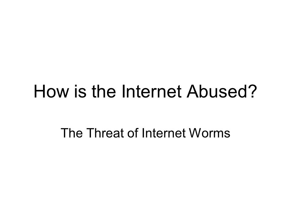 How is the Internet Abused? The Threat of Internet Worms