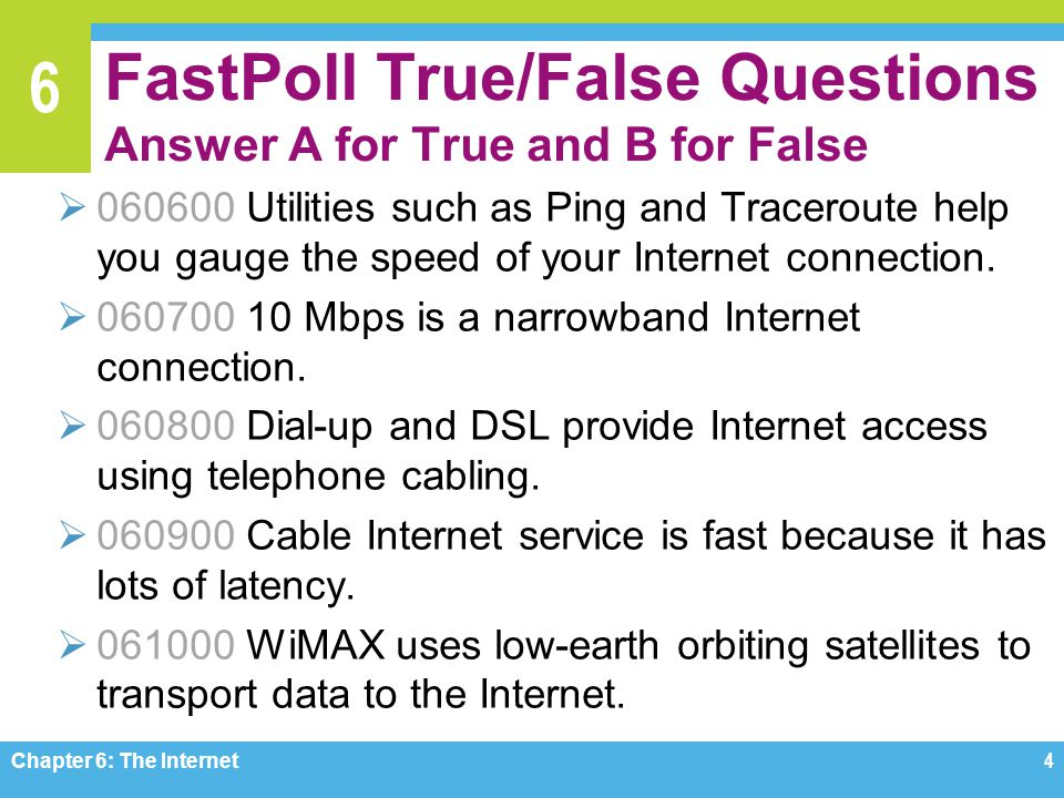 6 FastPoll True/False Questions Answer A for True and B for False 060600 Utilities such as Ping and Traceroute help you gauge the speed of your Internet connection.