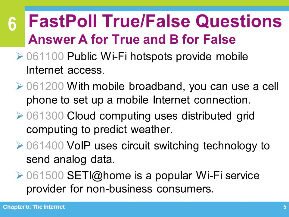 6 FastPoll True/False Questions Answer A for True and B for False 061100 Public Wi-Fi hotspots provide mobile Internet access.