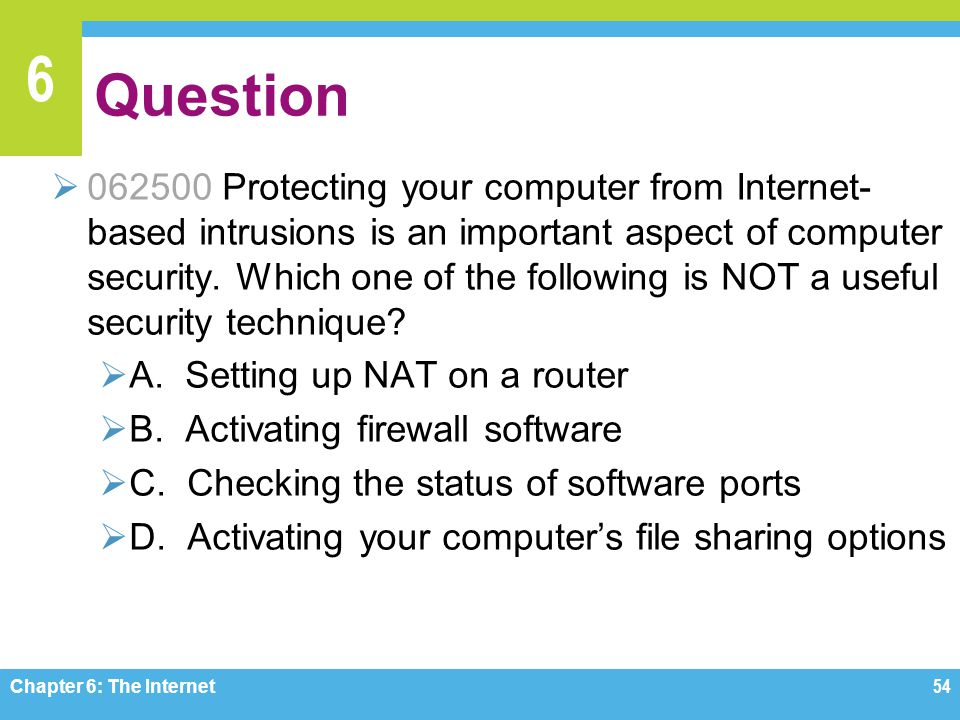 6 Question 062500 Protecting your computer from Internet- based intrusions is an important aspect of computer security.