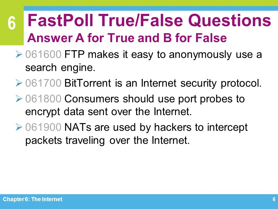 6 FastPoll True/False Questions Answer A for True and B for False 061600 FTP makes it easy to anonymously use a search engine.