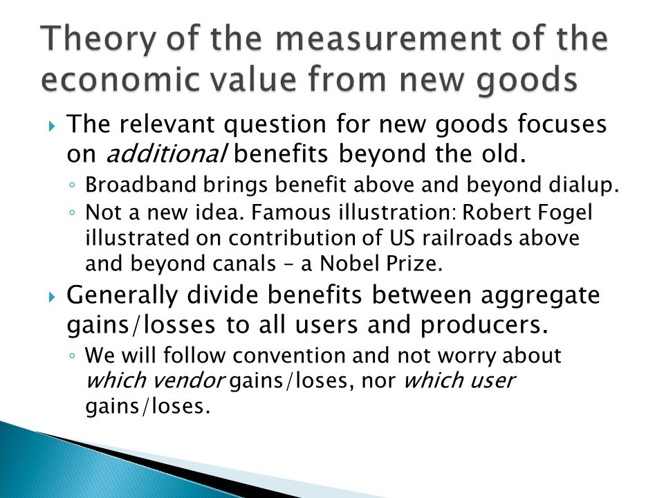 The relevant question for new goods focuses on additional benefits beyond the old.