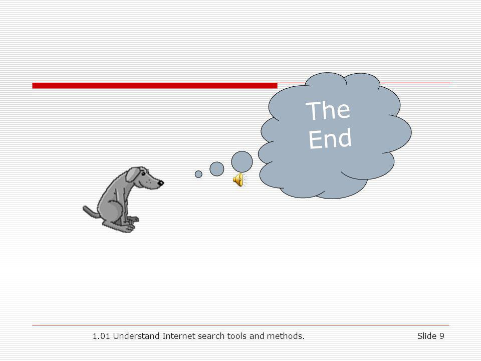 1.01 Understand Internet search tools and methods. Slide 9 The End