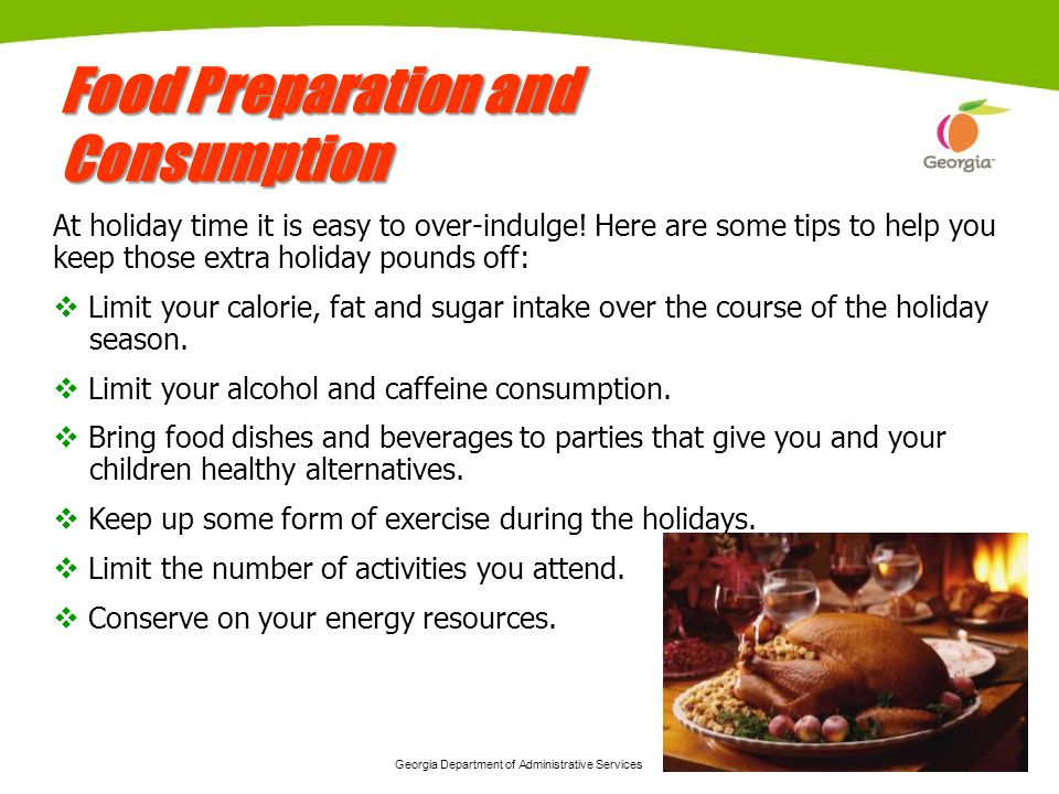 Georgia Department of Administrative Services 15 Food Preparation and Consumption Consumption At holiday time it is easy to over-indulge! Here are som