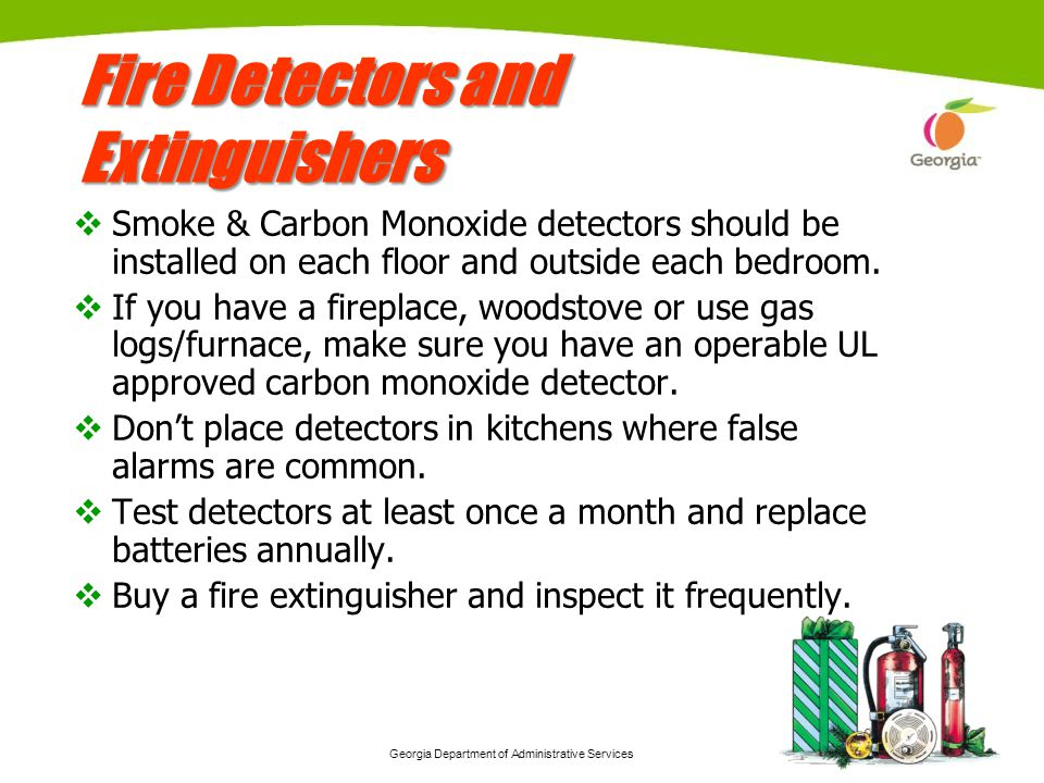 Georgia Department of Administrative Services 5 Fire Detectors and Extinguishers Smoke & Carbon Monoxide detectors should be installed on each floor a