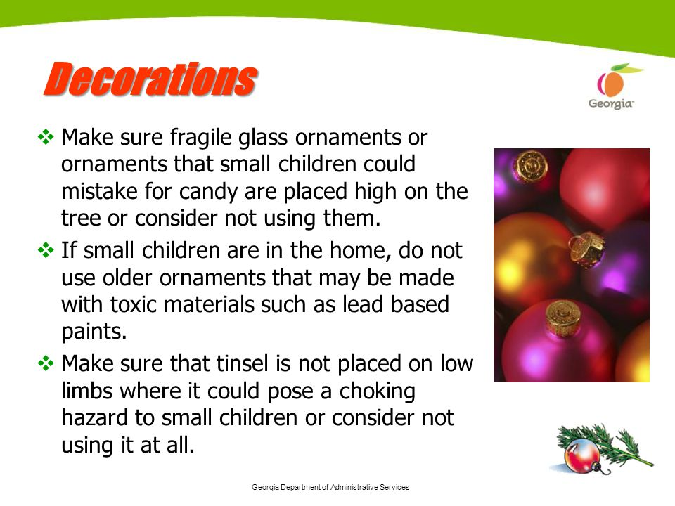 Georgia Department of Administrative Services 9 DecorationsDecorations Make sure fragile glass ornaments or ornaments that small children could mistak