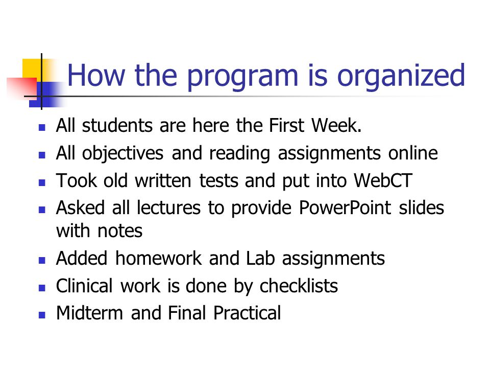 How the program is organized All students are here the First Week.