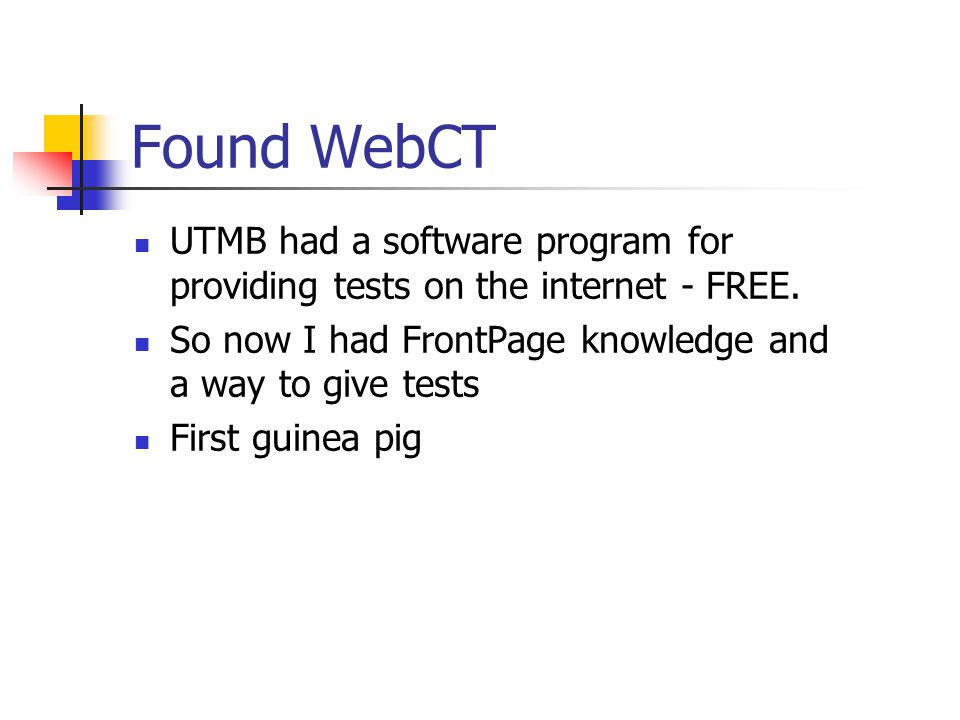 Found WebCT UTMB had a software program for providing tests on the internet - FREE.