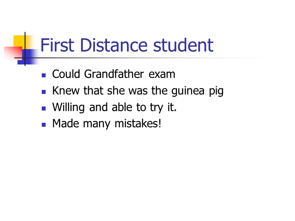 First Distance student Could Grandfather exam Knew that she was the guinea pig Willing and able to try it.