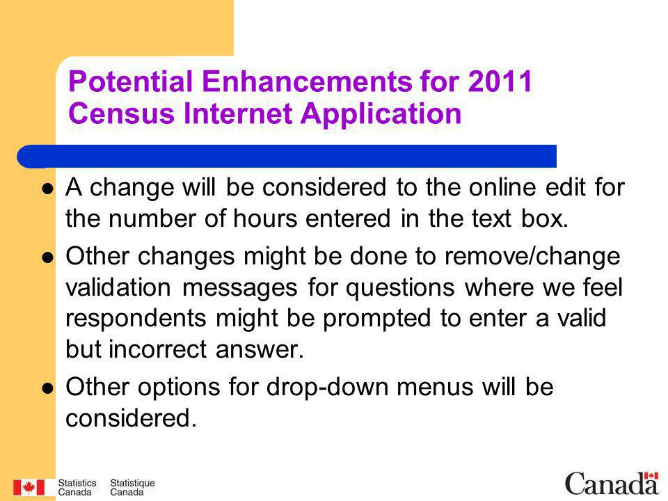 Potential Enhancements for 2011 Census Internet Application A change will be considered to the online edit for the number of hours entered in the text box.