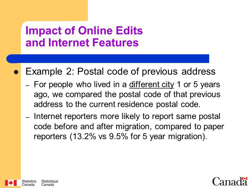 Impact of Online Edits and Internet Features Example 2: Postal code of previous address – For people who lived in a different city 1 or 5 years ago, we compared the postal code of that previous address to the current residence postal code.