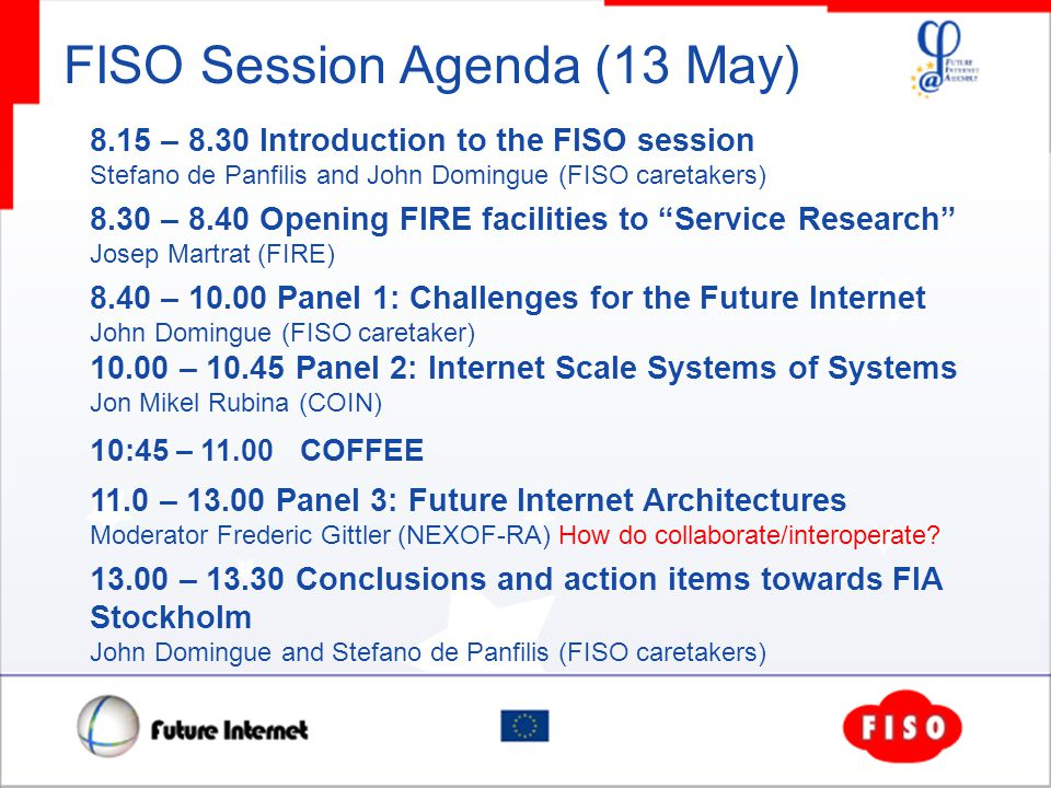 FISO Session Agenda (13 May) 8.15 – 8.30 Introduction to the FISO session Stefano de Panfilis and John Domingue (FISO caretakers) 8.30 – 8.40 Opening