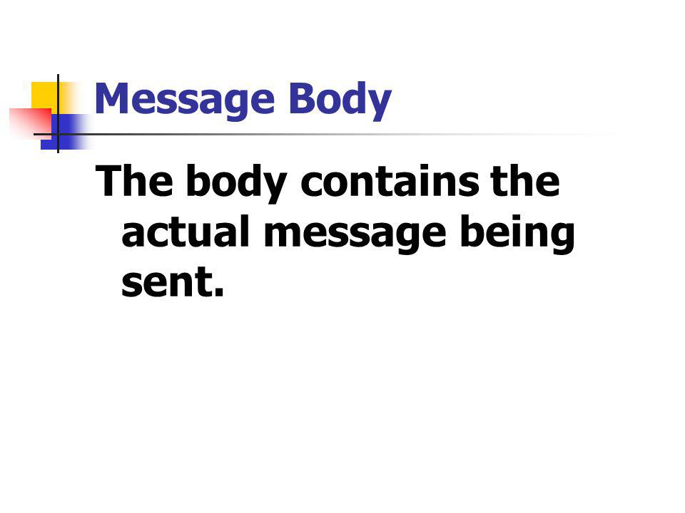 Message Body The body contains the actual message being sent.